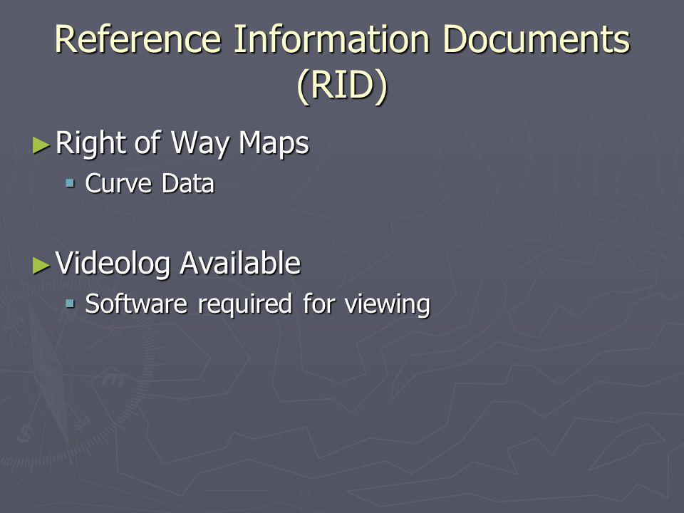 Reference Information Documents (RID) Right of Way Maps Right of Way Maps Curve Data Curve Data Videolog Available Videolog Available Software required for viewing Software required for viewing
