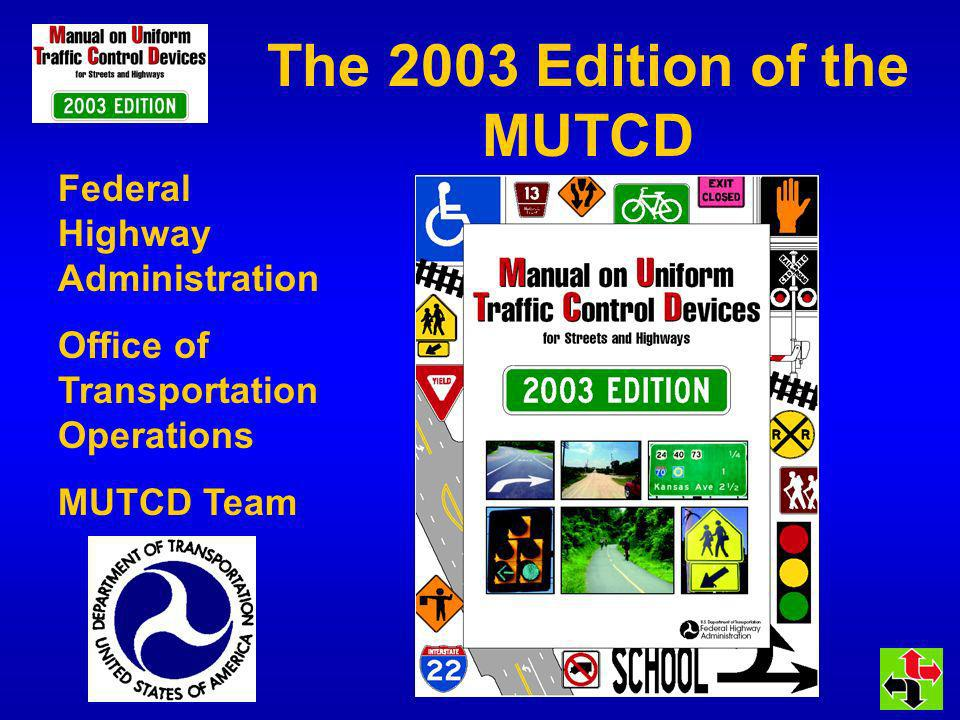 The 2003 Edition of the MUTCD Federal Highway Administration Office of Transportation Operations MUTCD Team