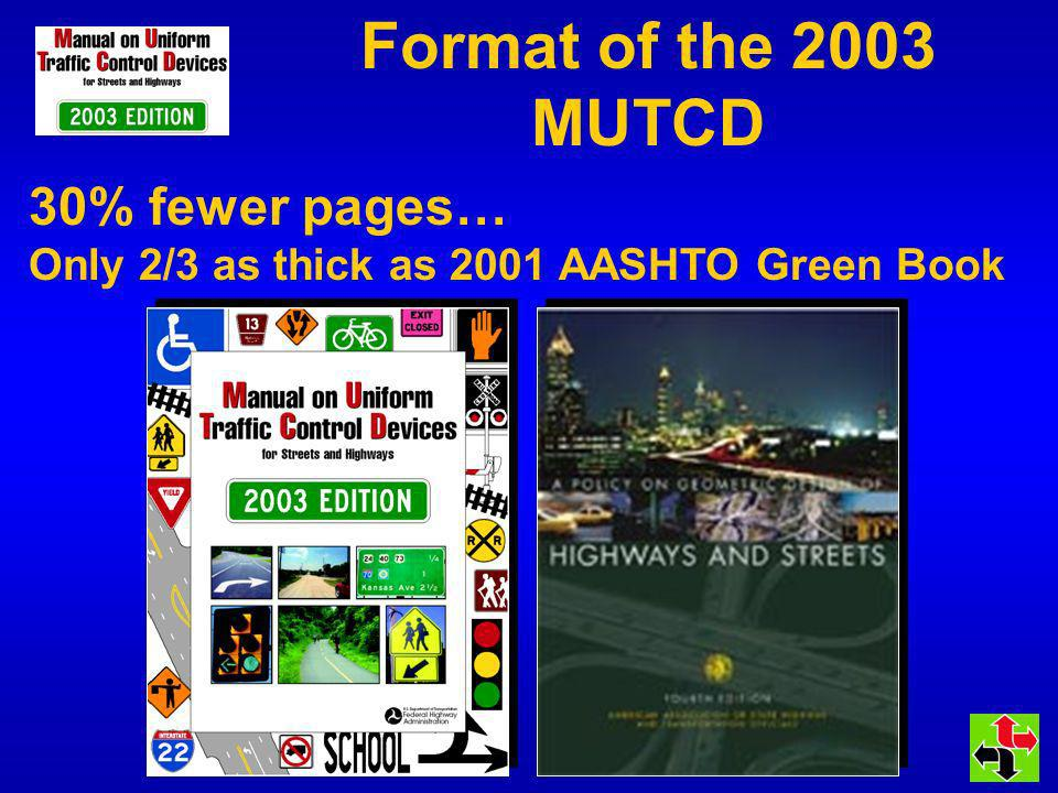 Format of the 2003 MUTCD 30% fewer pages… Only 2/3 as thick as 2001 AASHTO Green Book