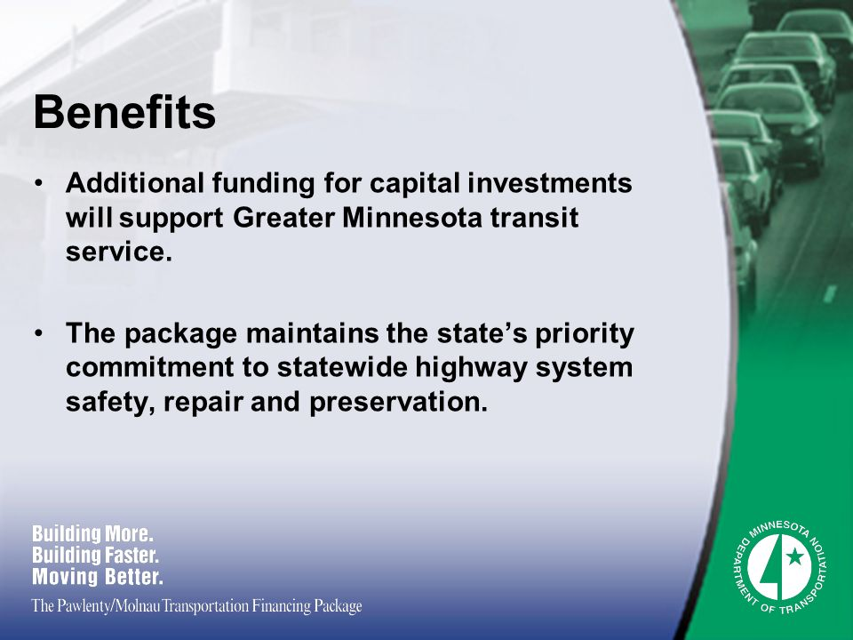 Benefits Additional funding for capital investments will support Greater Minnesota transit service.