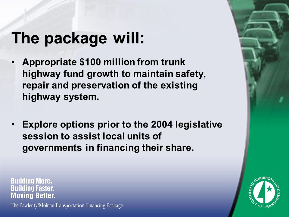 The package will: Appropriate $100 million from trunk highway fund growth to maintain safety, repair and preservation of the existing highway system.