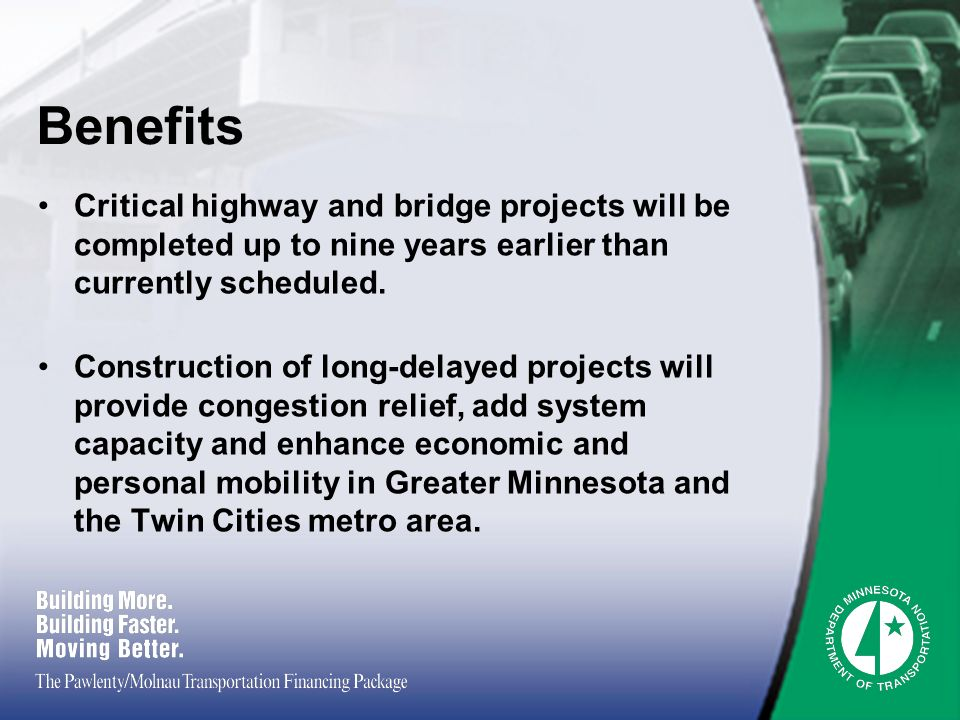 Benefits Critical highway and bridge projects will be completed up to nine years earlier than currently scheduled.