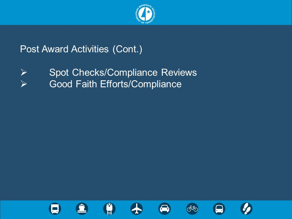 Post Award Activities (Cont.) Spot Checks/Compliance Reviews Good Faith Efforts/Compliance