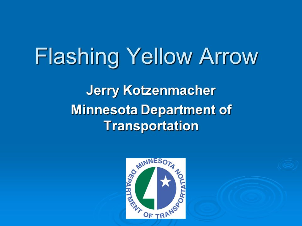 Flashing Yellow Arrow Jerry Kotzenmacher Minnesota Department of Transportation