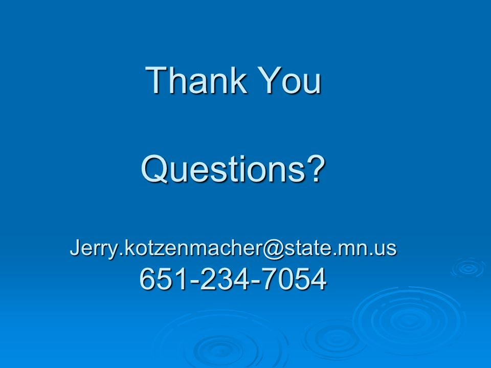 Thank You Questions Jerry.kotzenmacher@state.mn.us 651-234-7054