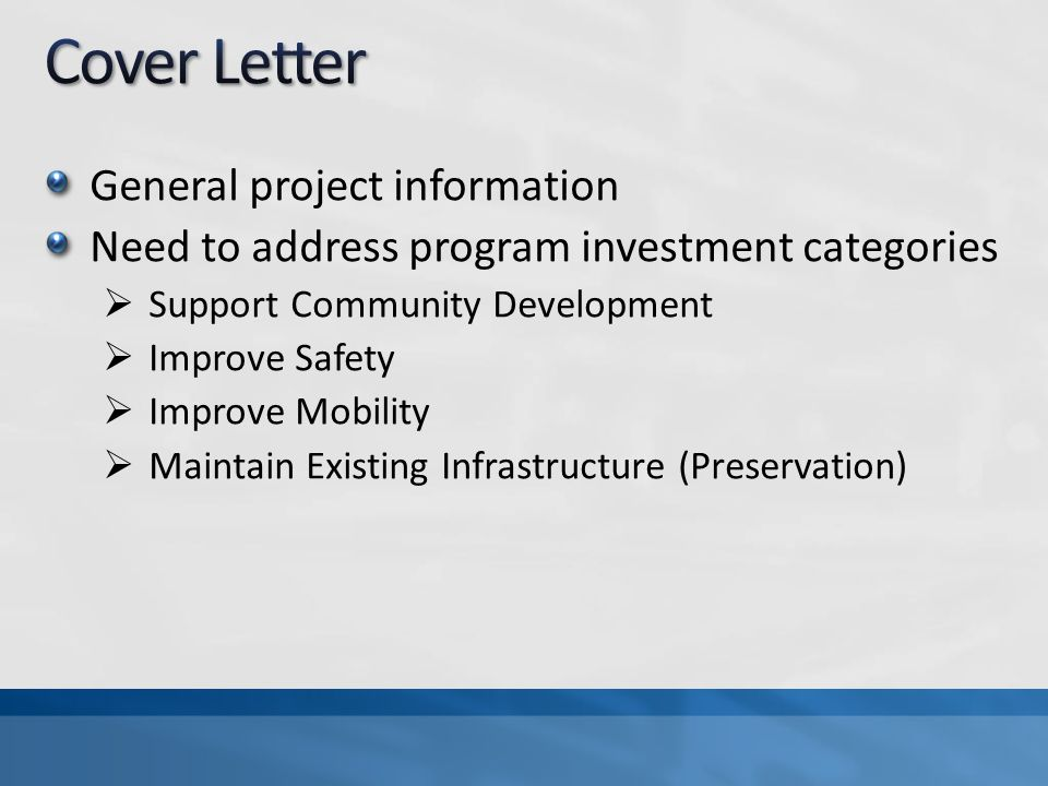 General project information Need to address program investment categories Support Community Development Improve Safety Improve Mobility Maintain Existing Infrastructure (Preservation)