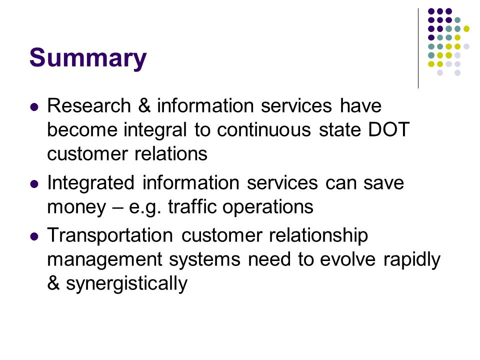 Summary Research & information services have become integral to continuous state DOT customer relations Integrated information services can save money – e.g.