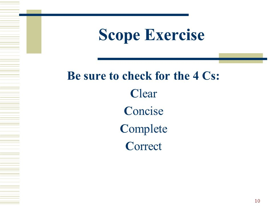 10 Scope Exercise Be sure to check for the 4 Cs: Clear Concise Complete Correct