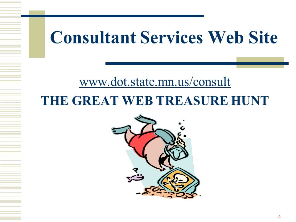 4 Consultant Services Web Site www.dot.state.mn.us/consult THE GREAT WEB TREASURE HUNT