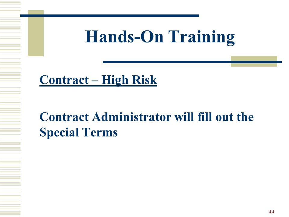 44 Hands-On Training Contract – High Risk Contract Administrator will fill out the Special Terms
