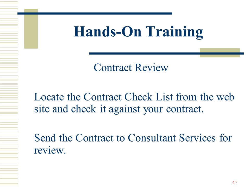 47 Hands-On Training Contract Review Locate the Contract Check List from the web site and check it against your contract.