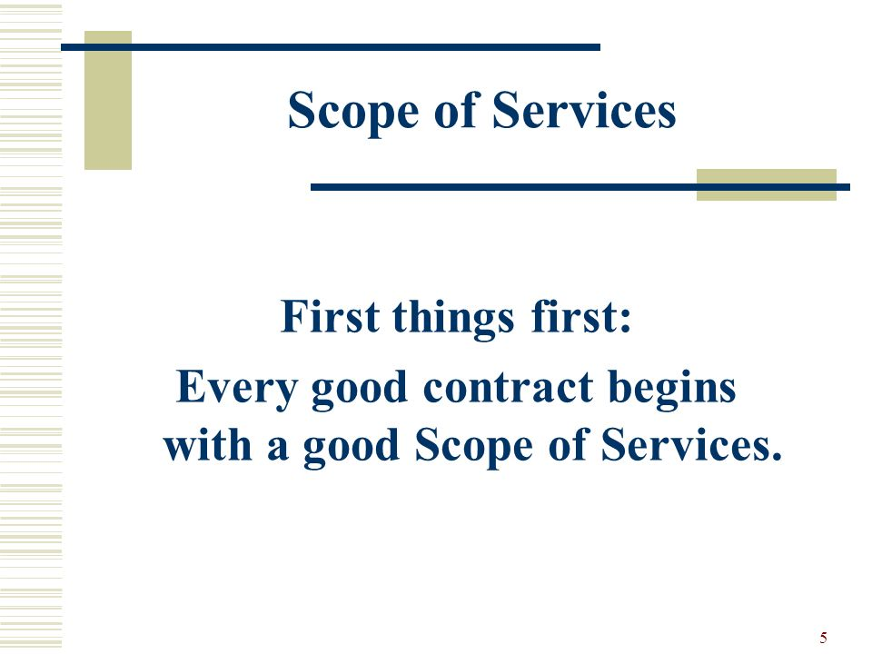 5 Scope of Services First things first: Every good contract begins with a good Scope of Services.