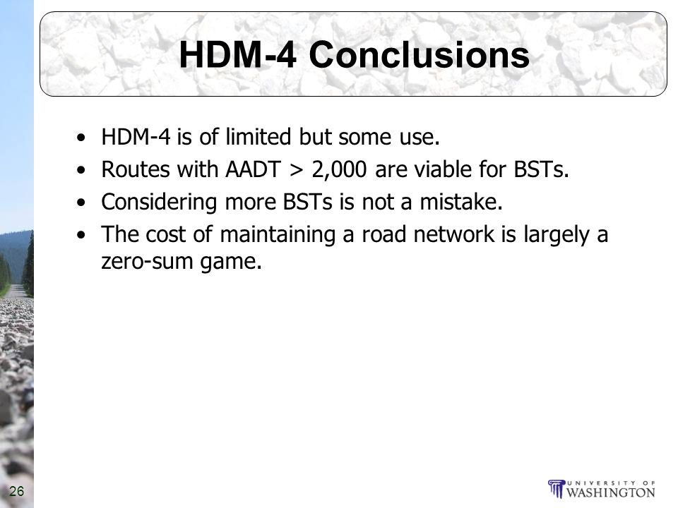 26 HDM-4 Conclusions HDM-4 is of limited but some use.
