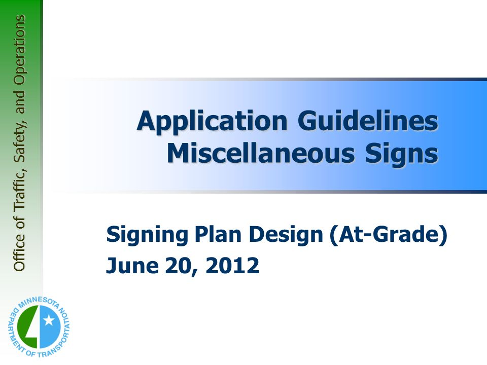Office of Traffic, Safety, and Operations Application Guidelines Miscellaneous Signs Signing Plan Design (At-Grade) June 20, 2012