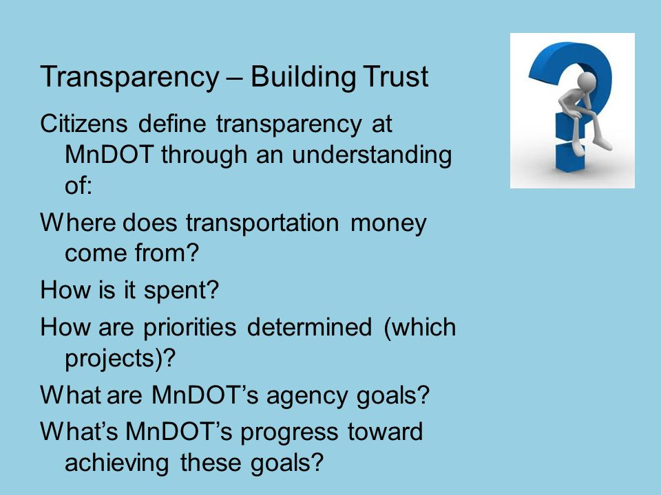 Transparency – Building Trust Citizens define transparency at MnDOT through an understanding of: Where does transportation money come from.