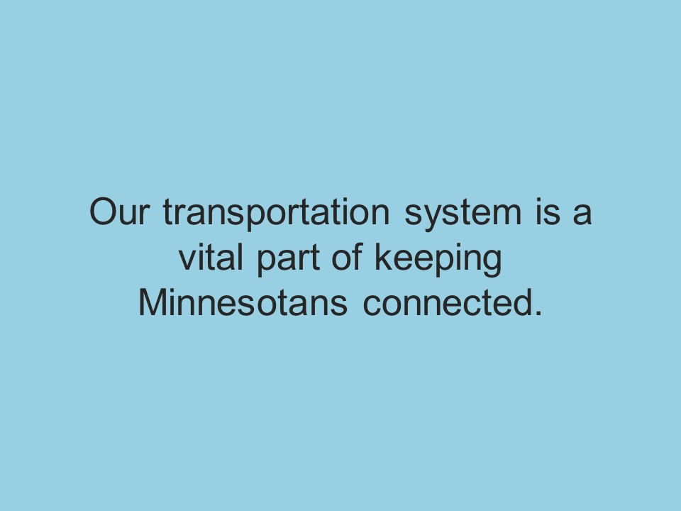 Our transportation system is a vital part of keeping Minnesotans connected.