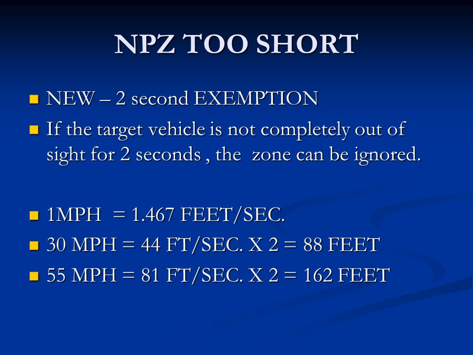 NPZ TOO SHORT NEW – 2 second EXEMPTION NEW – 2 second EXEMPTION If the target vehicle is not completely out of sight for 2 seconds, the zone can be ignored.