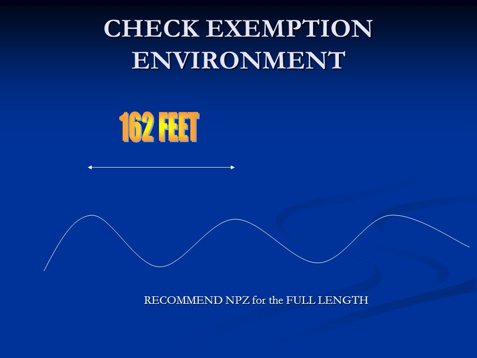 CHECK EXEMPTION ENVIRONMENT RECOMMEND NPZ for the FULL LENGTH