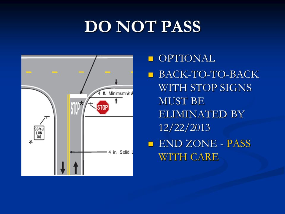 DO NOT PASS OPTIONAL BACK-TO-TO-BACK WITH STOP SIGNS MUST BE ELIMINATED BY 12/22/2013 END ZONE - PASS WITH CARE