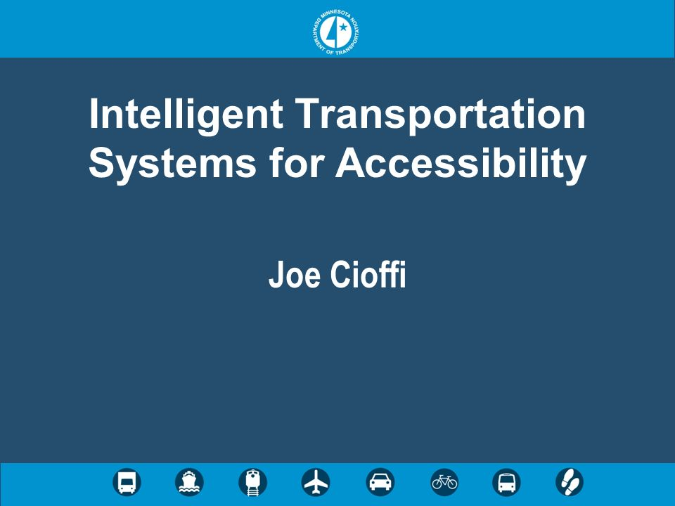 Intelligent Transportation Systems for Accessibility Joe Cioffi