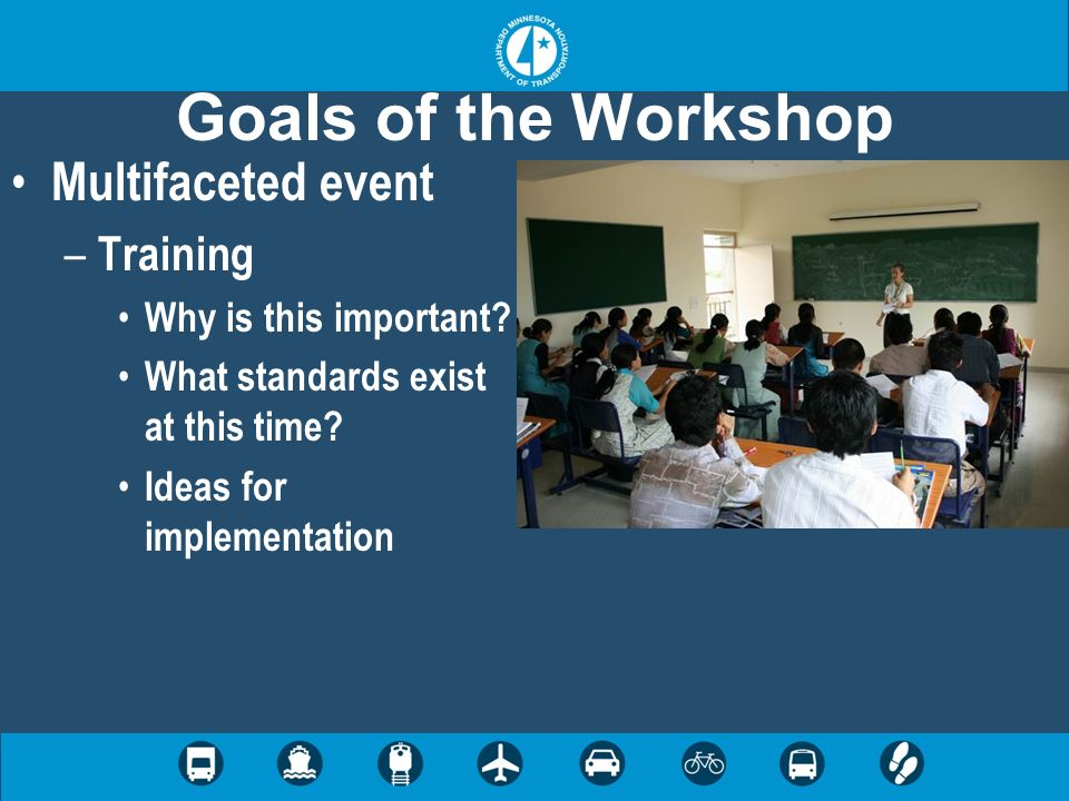 Goals of the Workshop Multifaceted event – Training Why is this important.