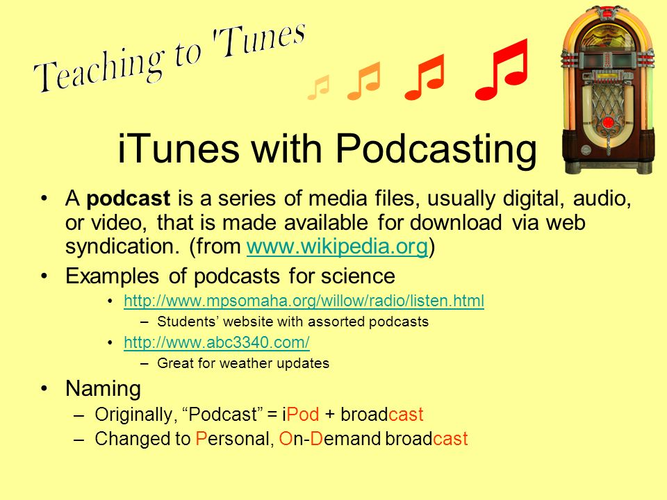 iTunes with Podcasting A podcast is a series of media files, usually digital, audio, or video, that is made available for download via web syndication.