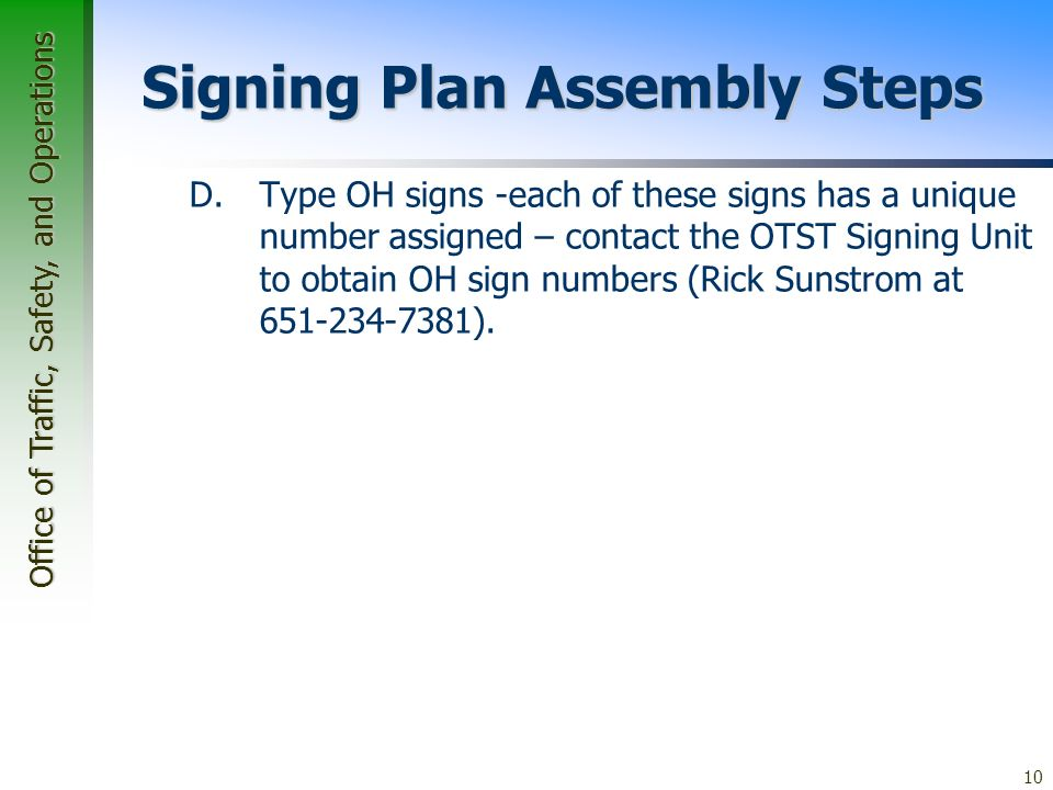 Office of Traffic, Safety, and Operations 10 Signing Plan Assembly Steps D.Type OH signs -each of these signs has a unique number assigned – contact the OTST Signing Unit to obtain OH sign numbers (Rick Sunstrom at 651-234-7381).