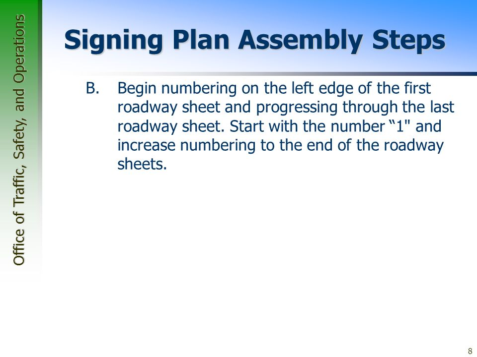 Office of Traffic, Safety, and Operations 8 Signing Plan Assembly Steps B.Begin numbering on the left edge of the first roadway sheet and progressing through the last roadway sheet.