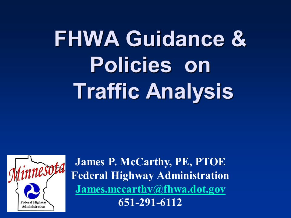 FHWA Guidance & Policies on Traffic Analysis James P.