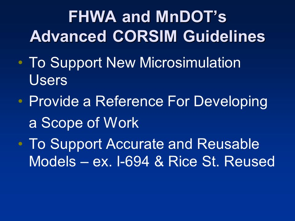 FHWA and MnDOTs Advanced CORSIM Guidelines To Support New Microsimulation Users Provide a Reference For Developing a Scope of Work To Support Accurate and Reusable Models – ex.