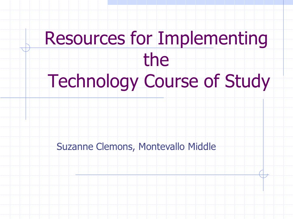 Resources for Implementing the Technology Course of Study Suzanne Clemons, Montevallo Middle