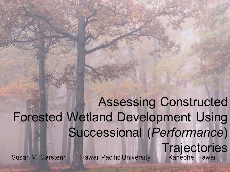 Assessing Constructed Forested Wetland Development Using Successional (Performance) Trajectories Susan M.