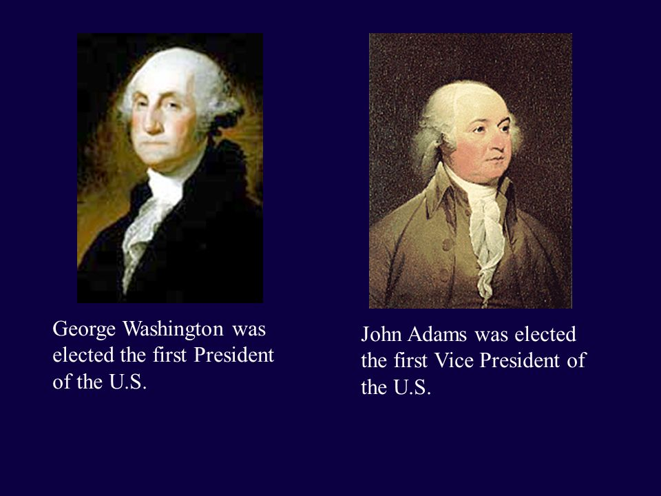 George Washington was elected the first President of the U.S.