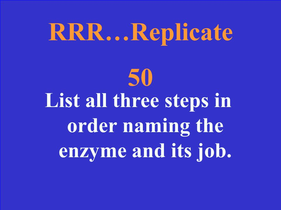 RRR…Replicate 40: Answer 2 nd step: matches free nucleotides according to the base pair rule