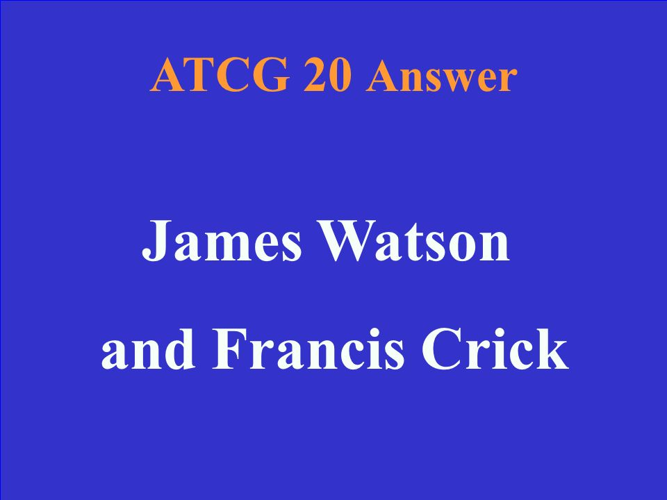 ATCG 20 Who is credited with discovering the structure of DNA