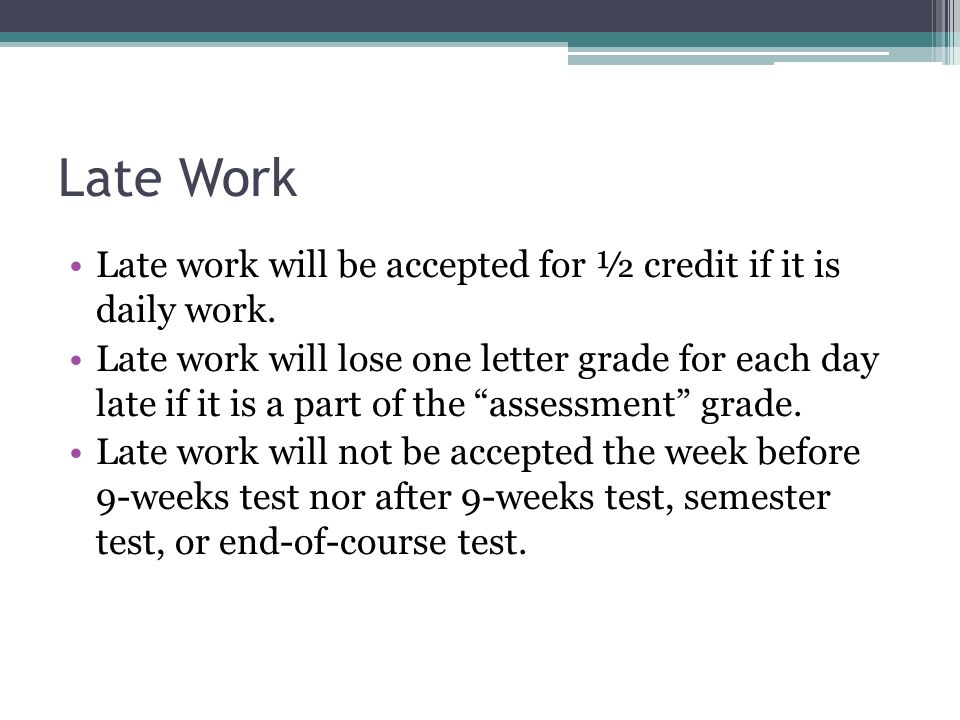 Late Work Late work will be accepted for ½ credit if it is daily work.