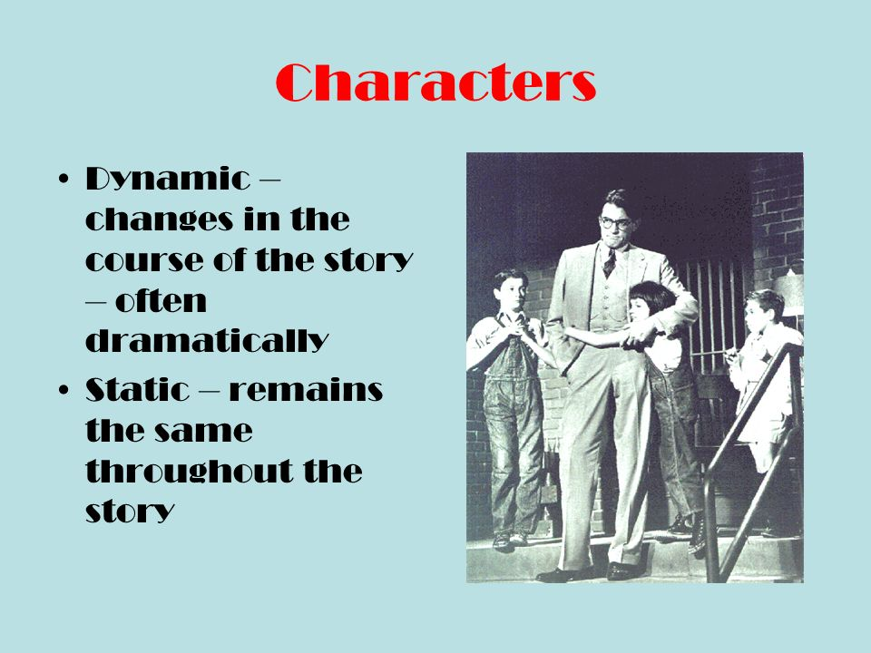Characters Round – some background – displays multifaceted personality Flat – little or no personal history – one or two traits only