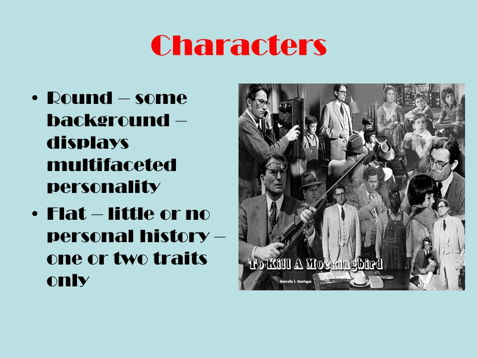 Characters Protagonist – the main character – the focus of the readers attention Antagonist – a person or force in conflict with the protagonist