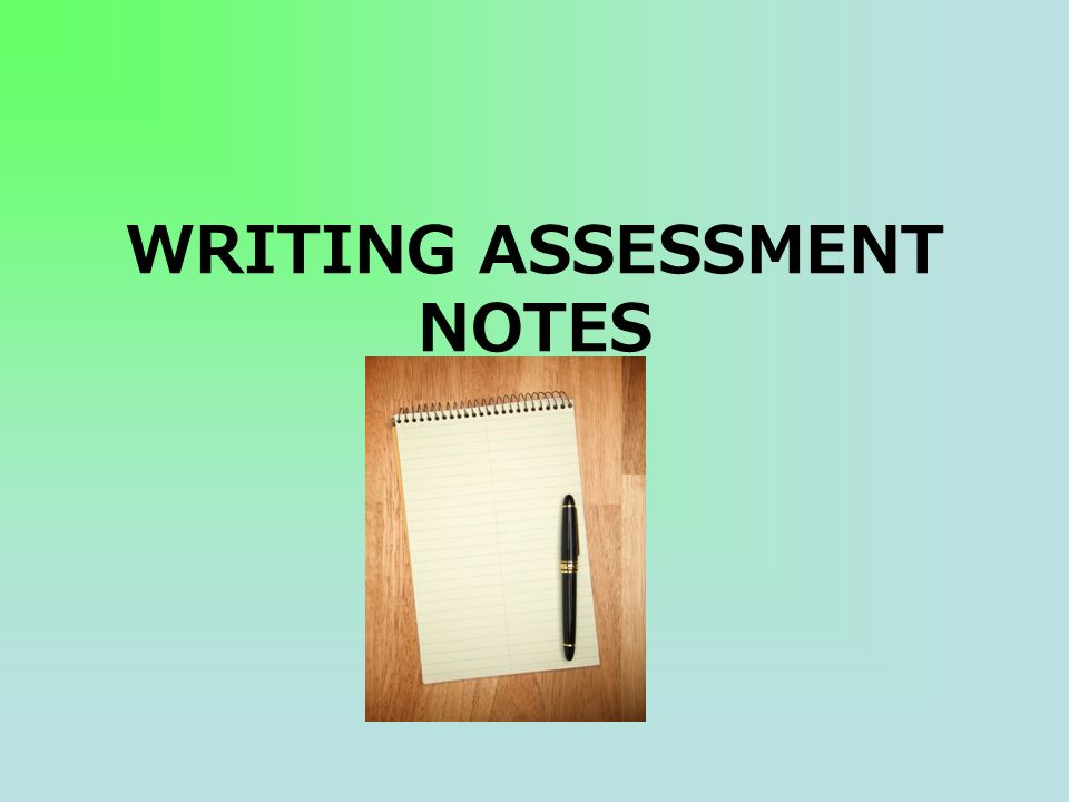WRITING ASSESSMENT NOTES
