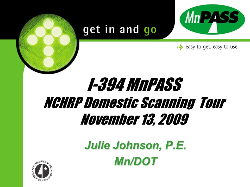 I-394 MnPASS NCHRP Domestic Scanning Tour November 13, 2009 Julie Johnson, P.E. Mn/DOT
