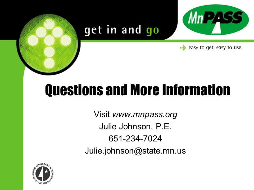 Questions and More Information Visit www.mnpass.org Julie Johnson, P.E.
