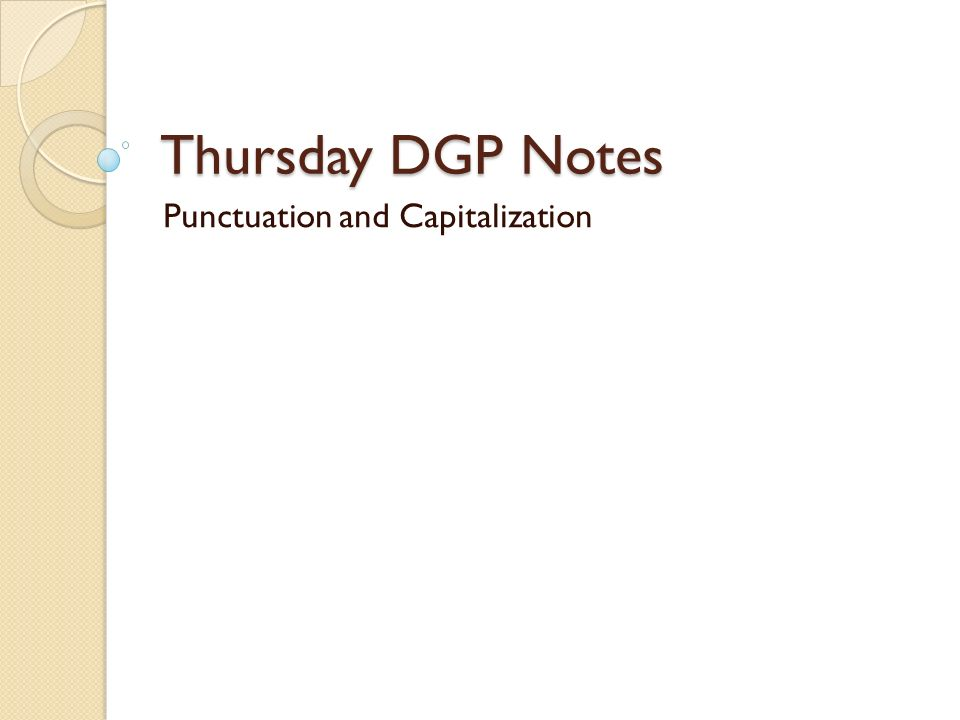 Thursday DGP Notes Punctuation and Capitalization
