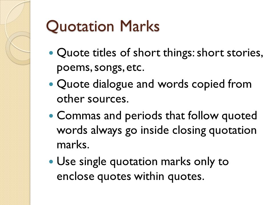 Quotation Marks Quote titles of short things: short stories, poems, songs, etc.