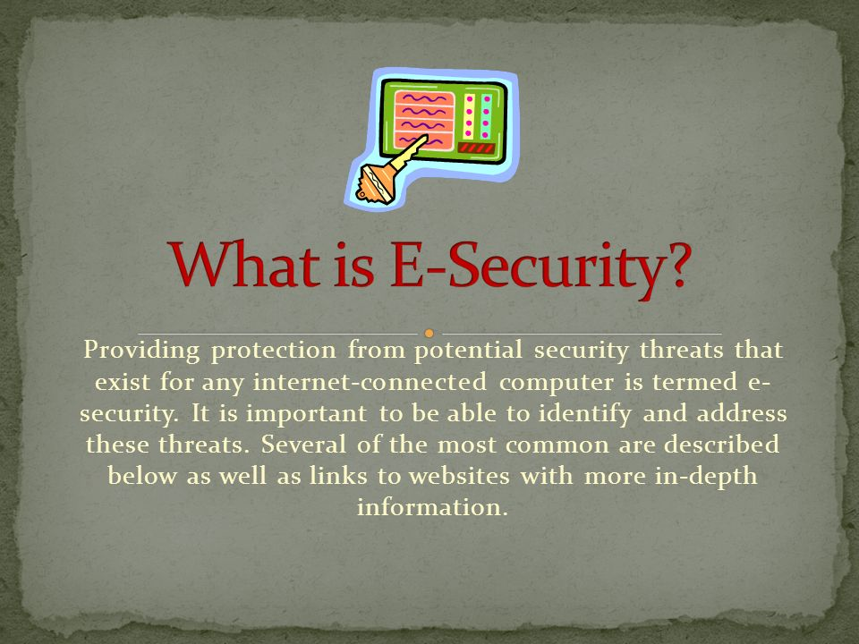 Providing protection from potential security threats that exist for any internet-connected computer is termed e- security.