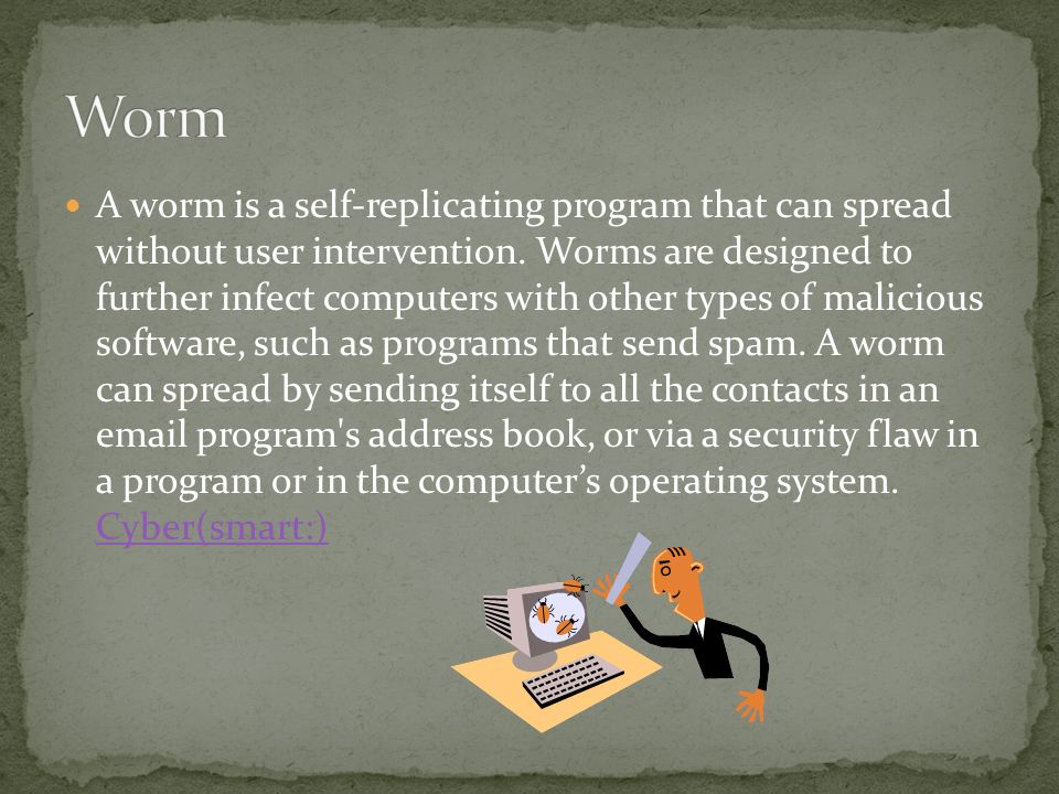 A worm is a self-replicating program that can spread without user intervention.