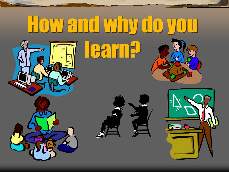 How and why do you learn