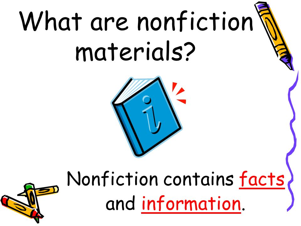 What are nonfiction materials Nonfiction contains facts and information.
