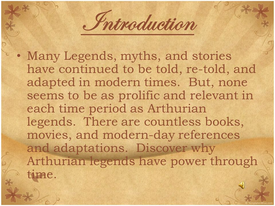 Introduction Many Legends, myths, and stories have continued to be told, re-told, and adapted in modern times.