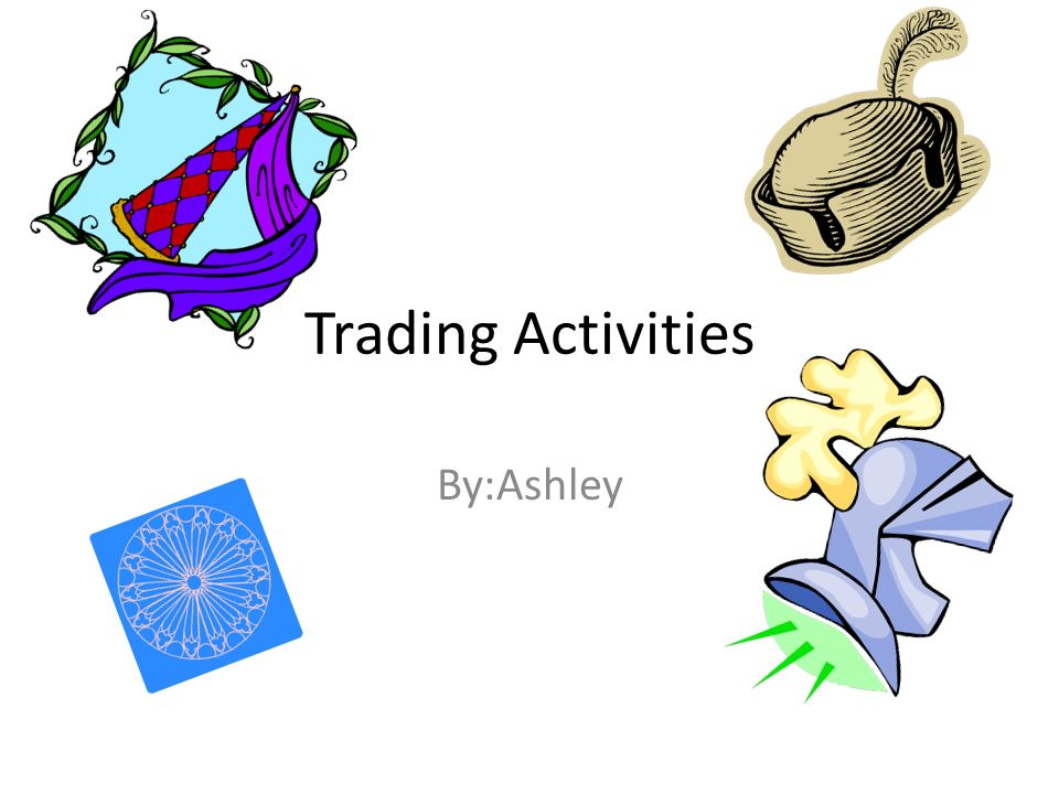 Trading Activities By:Ashley