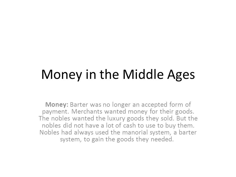 Money in the Middle Ages Money: Barter was no longer an accepted form of payment.